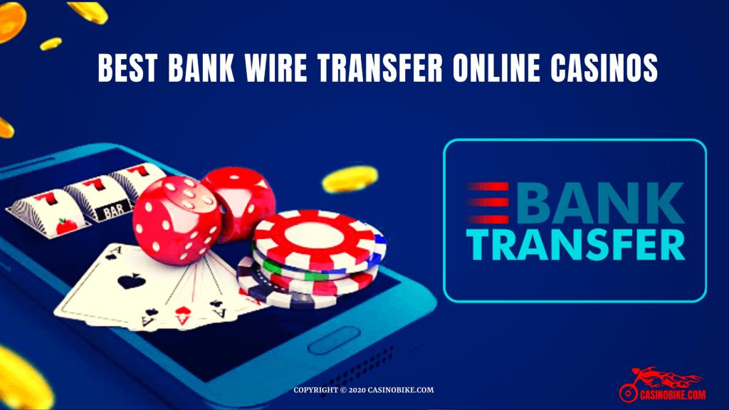 Best Bank Wire Transfer Online Casinos